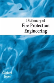 Dictionary of Fire Protection Engineering ebook by Clifford Jones