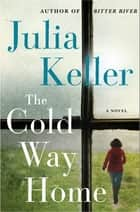 The Cold Way Home ebook by Julia Keller