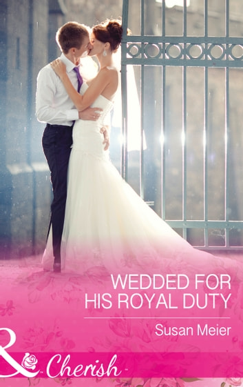 Wedded For His Royal Duty (Mills & Boon Cherish) (The Princes of Xaviera, Book 2) ebook by Susan Meier