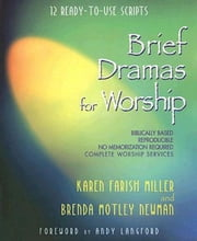 Brief Dramas for Worship - 12 Ready-to-Use Scripts ebook by Karen F. Miller,Brenda M. Newman