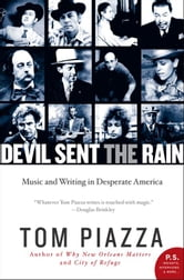 Devil Sent the Rain - Music and Writing in Desperate America ebook by Tom Piazza