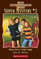 The Baby-Sitters Club Super Mystery #3: Baby-Sitters' Fright Night ebook by Ann M. Martin