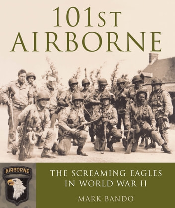 101st Airborne - The Screaming Eagles in World War II ebook by Mark Bando