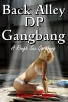Back Alley DP Gangbang ebook by Raquel Rogue