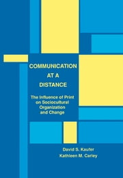 Communication at A Distance - The Influence of Print on Sociocultural Organization and Change ebook by David S. Kaufer,Kathleen M. Carley