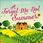A Forget-Me-Not Summer - perfect feel-good romantic escapism! audiobook by Sophie Claire