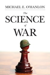 The Science of War - Defense Budgeting, Military Technology, Logistics, and Combat Outcomes ebook by Michael E. O'Hanlon