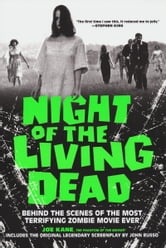 Night Of The Living Dead - Behind the Scenes of the Most Terrifying Zombie Movie Ever ebook by Joe Kane,Phantom of the Movies