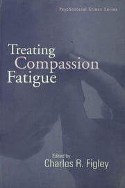 Treating Compassion Fatigue ebook by Charles R. Figley