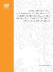 Mission-Critical Microsoft Exchange 2000 - Building Highly-Available Messaging and Knowledge Management Systems ebook by Jerry Cochran