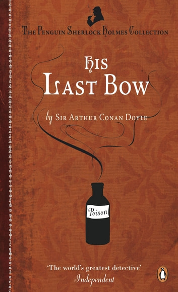 His Last Bow - Some Reminiscences of Sherlock Holmes ebook by Arthur Conan Doyle