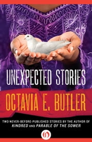 Unexpected Stories ebook by Octavia E. Butler,Walter Mosley