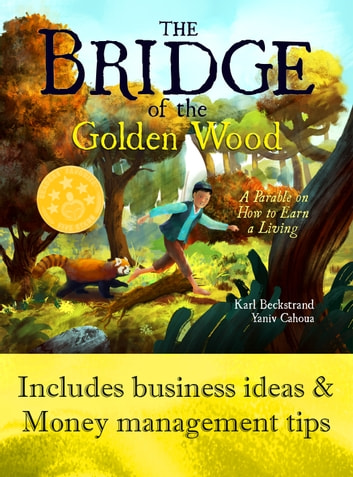The Bridge of the Golden Wood: A Parable on How to Earn a Living ebook by Karl Beckstrand