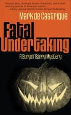 Fatal Undertaking - A Buryin' Barry Mystery ebook by Mark de Castrique