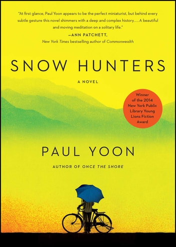 Snow Hunters - A Novel ebook by Paul Yoon