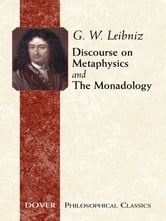 Discourse on Metaphysics and The Monadology ebook by G. W. Leibniz,Albert R. Chandler