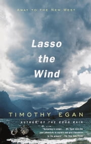Lasso the Wind - Away to the New West ebook by Timothy Egan