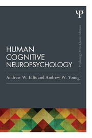 Human Cognitive Neuropsychology (Classic Edition) ebook by Andrew W. Ellis,Andrew W. Young