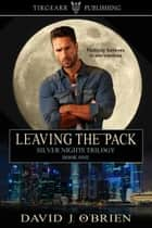Leaving the Pack (Silver Nights Trilogy, book 1) ebook by David J. O'Brien