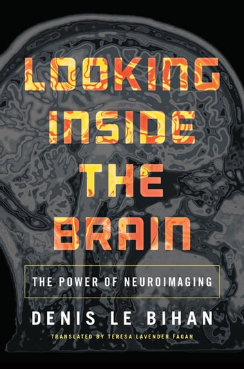 Looking Inside the Brain - The Power of Neuroimaging ebook by Denis Le Bihan
