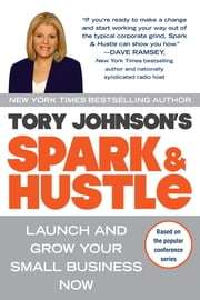 Spark & Hustle - Launch and Grow Your Small Business Now ebook by Tory Johnson