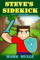 Steve's Sidekick, Book 1: Zombie Bait ebook by Mark Mulle