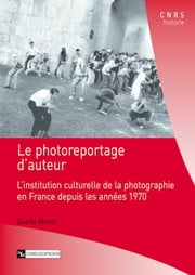 Le photoreportage d'auteur - L'institution culturelle de la photographie en France depuis les années 1970 ebook by Kobo.Web.Store.Products.Fields.ContributorFieldViewModel