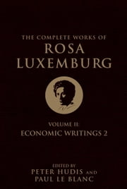 The Complete Works of Rosa Luxemburg, Volume II - Economic Writings 2 ebook by Rosa Luxemburg,Peter Hudis,Paul Le Blanc