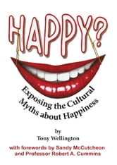 Happy? Exposing the Cultural Myths about Happiness ebook by Tony Wellington