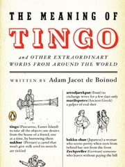 The Meaning of Tingo - and Other Extraordinary Words from Around the World ebook by Adam Jacot de Boinod