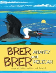Brer Anancy and Brer Pelican ebook by Joan Astwood-Sutton, LLB (Hons.)