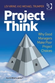 ProjectThink - Why Good Managers Make Poor Project Choices ebook by Mr Lev Virine,Mr Michael Trumper