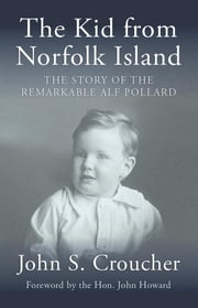 Kid from Norfolk Island: The Story of the Remarkable Alf Pollard ebook by John Croucher