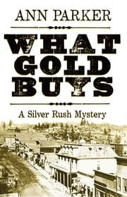 What Gold Buys - A Silver Rush Mystery ebook by Ann Parker