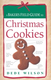 Baker's Field Guide to Christmas Cookies ebook by Dede Wilson