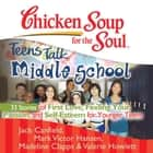 Chicken Soup for the Soul: Teens Talk Middle School - 33 Stories of First Love, Finding Your Passion, and Self-Esteem for Younger Teens audiobook by Jack Canfield, Mark Victor Hansen, Madeline Clapps,...