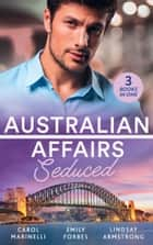 Australian Affairs: Seduced: The Accidental Romeo (Bayside Hospital Heartbreakers!) / Breaking the Playboy's Rules / The Return of Her Past (Mills & Boon M&B) eBook by Carol Marinelli, Emily Forbes, Lindsay Armstrong