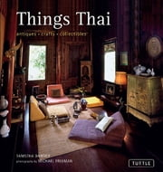 Things Thai - Antiques, Crafts, Collectibles ebook by Tanistha Dansilp, Michael Freeman