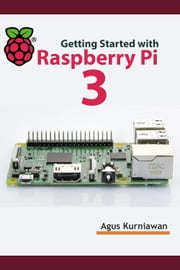 Getting Started with Raspberry Pi 3 ebook by Agus Kurniawan
