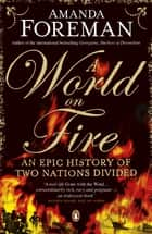 A World on Fire - An Epic History of Two Nations Divided ebook by Dr Amanda Foreman