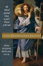 This Tremendous Lover - The Beloved Spiritual Classic on God's Pursuit of the Soul ebook by Eugene Dom Boylan, O.C.R.