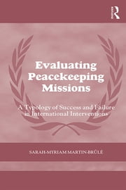 Evaluating Peacekeeping Missions - A Typology of Success and Failure in International Interventions ebook by Sarah-Myriam Martin- Brûlé