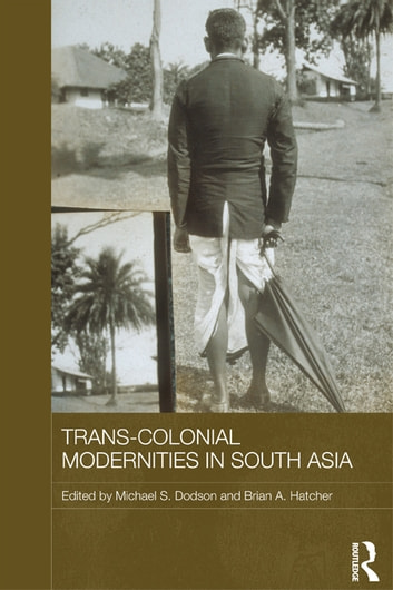 Trans-Colonial Modernities in South Asia ebook by