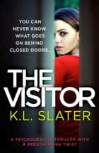 The Visitor - A psychological thriller with a breathtaking twist 電子書 by K.L. Slater