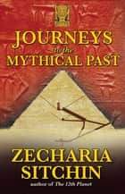 Journeys to the Mythical Past ebook by Zecharia Sitchin