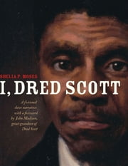 I, Dred Scott - A Fictional Slave Narrative Based on the Life and Legal Precedent of Dred Scott ebook by Shelia P. Moses,Bonnie Christensen