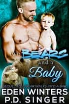 Two Bears and a Baby ebook by P.D. Singer, Eden Winters