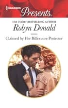 Claimed by Her Billionaire Protector 電子書籍 by Robyn Donald