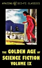 The Golden Age of Science Fiction - Volume IX ebook by Betsy Curtis,Ross Rocklynne,William Morrison,Frank Robinson,Leroy Yerxa,Gordon Dickson,E.G. von Wald,Raymond Jones,Berkeley Livingston,John McGeevey,Robert Moore Williams