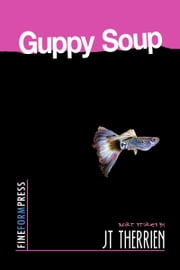 Guppy Soup ebook by JT Therrien